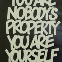 You are nobody's property. You are yourself.