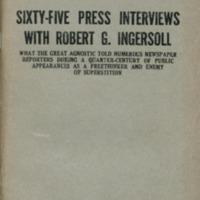 Sixty-five press interviews with Robert G. Ingersoll:…