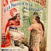 Un Sueno de Moctezuma o La Profecia de la Conquista